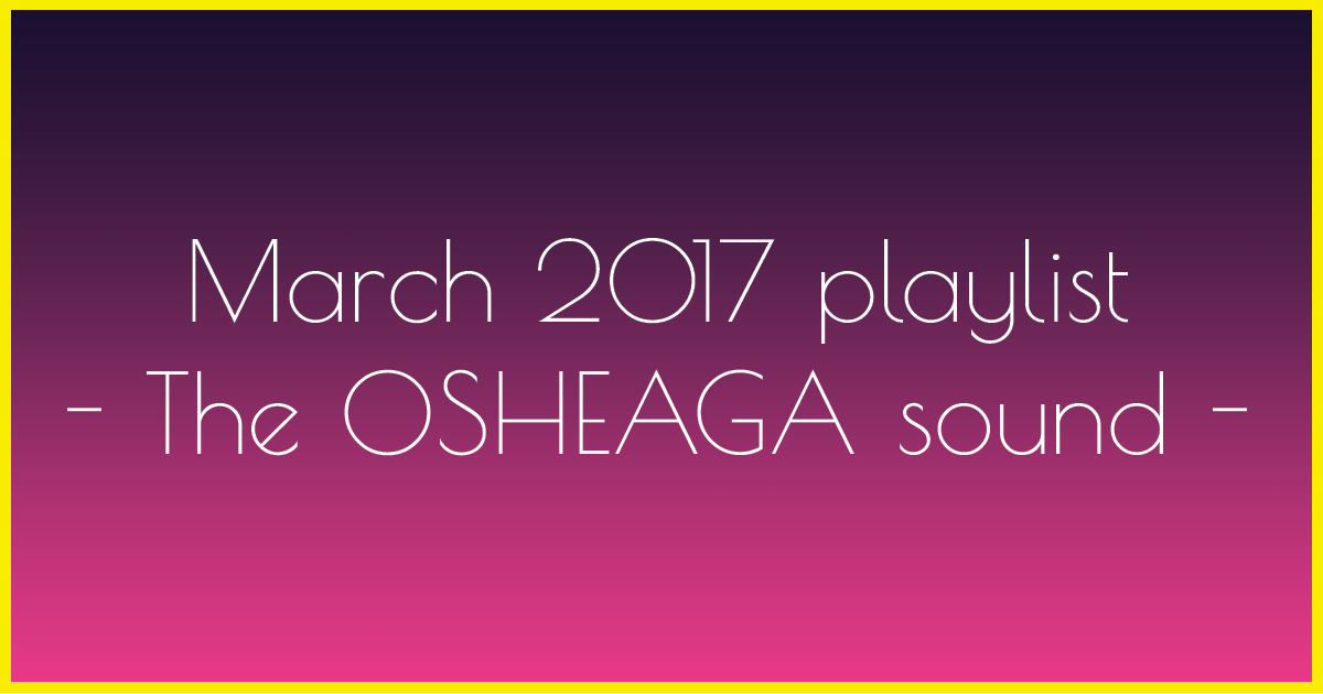 March 2017 playlist - The OSHEAGA sound